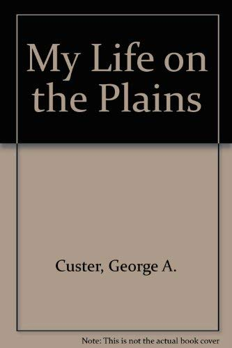 My Life on the Plains: Custer, George A.