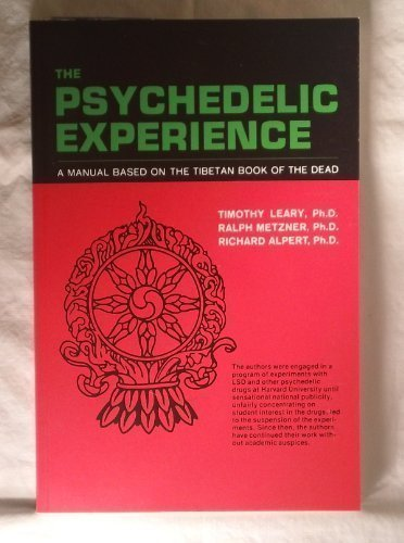 The Psychedelic Experience: A Manual Based on: Timothy Leary, Ralph