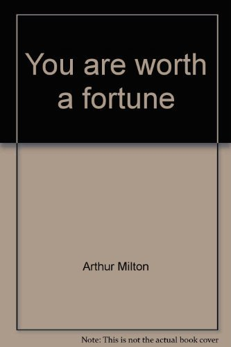 You are worth a fortune