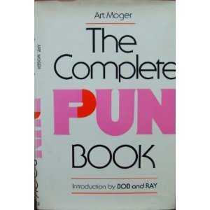 The Complete Pun Book: Moger, Art