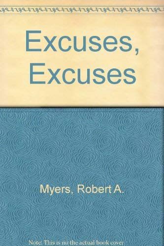Excuses, Excuses: How to Explain Your Way Out of Any Situation: Myers, Robert