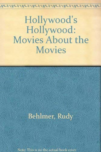 Hollywood's Hollywood: The Movies About the Movies (0806506806) by Rudy Behlmer; Tony Thomas