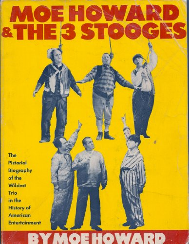 Moe Howard and the 3 Stooges: The Pictorial Biography of the Wildest Trio in the History of ...