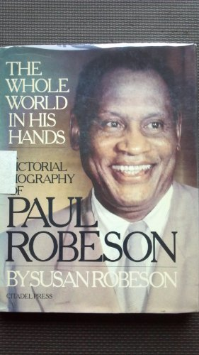 The Whole World in His Hands: A Pictorial Biography of Paul Robeson: Robeson, Susan