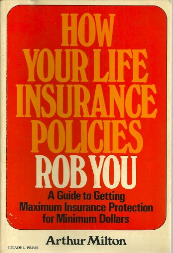 9780806507682: How Your Life Insurance Policies Rob You