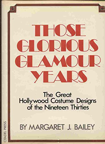 Those Glorious Glamour Years: The Great Hollywood Costume Designs of the Nineteen Thirties: Bailey,...