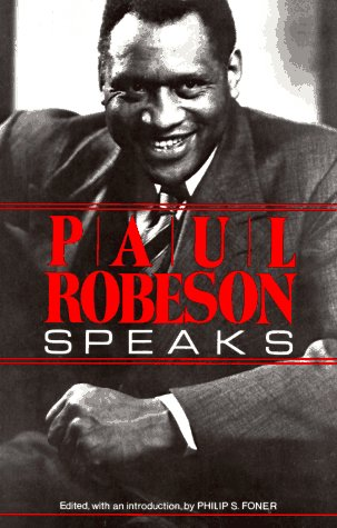 Paul Robeson Speaks: Writings, Speeches, and Interviews, a Centennial Celebration (0806508159) by Paul Robeson
