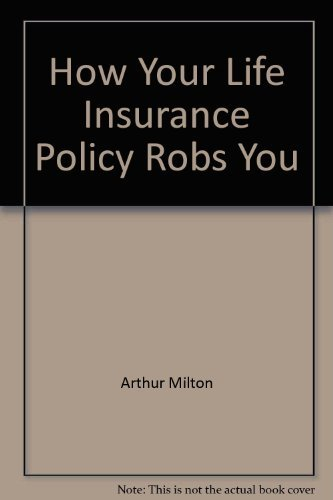 9780806508221: How Your Life Insurance Policy Robs You