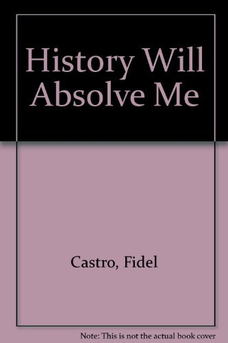 History Will Absolve Me: Fidel Castro