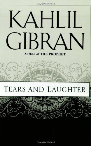 Tears And Laughter: Gibran, Kahlil