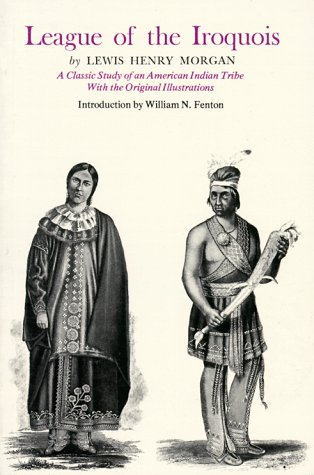 League of the Iroquois: A Classic Study: Lewis Henry Morgan