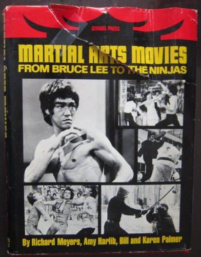 Martial Arts Movies: From Bruce Lee to the Ninjas: Palmer, Bill, Palmer, Karen, Meyers, Richard