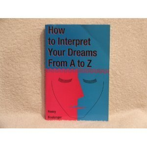How to Interpret Your Dreams : From A to Z