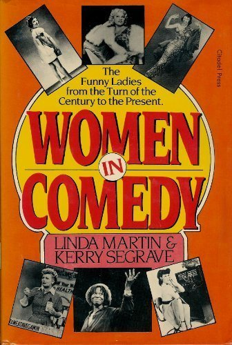 Women in Comedy: The Funny Ladies from the Turn of the Century to the Present (0806510005) by Linda Martin; Kerry Segrave