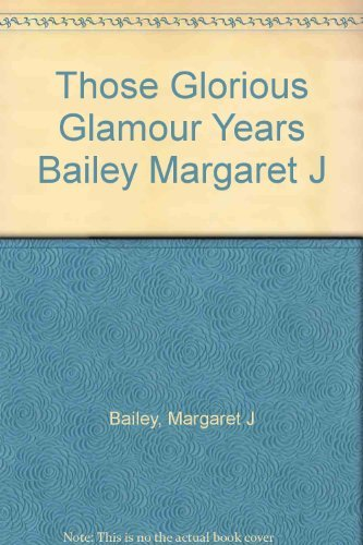 Those Glorious Glamour Years: Classic Hollywood Costume Design of the 1930's: Bailey, Margaret...