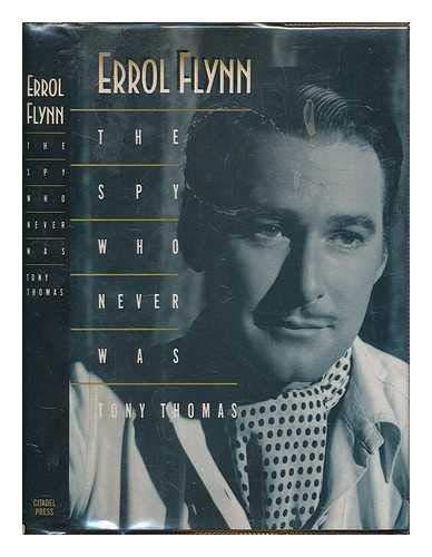 Errol Flynn: The Spy Who Never Was: Thomas, Tony