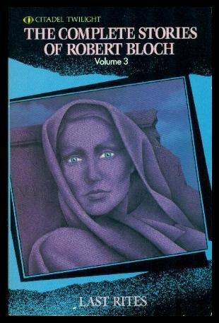 9780806512273: The Complete Stories of Robert Bloch, Volume 3: Last Rites (Complete Stories of Robert Bloch)