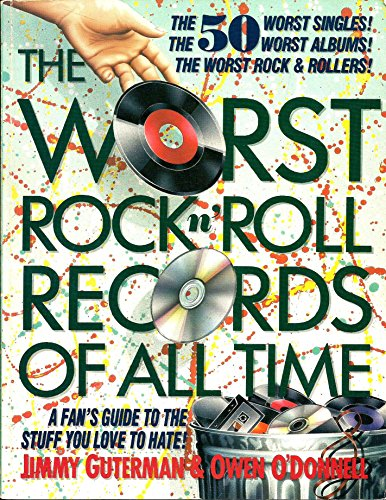 The Worst Rock n' Roll Records of All Time: A Fan's Guide to the Stuff You Love to Hate: ...