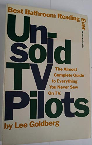 9780806512426: Unsold TV Pilots: The Almost Complete Guide to Everything You Never Saw on Tv, 1955-1990