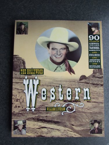 9780806512563: The Hollywood Western: 90 Years of Cowboys and Indians, Train Robbers, Sheriffs and Gunslingers, and Assorted Heroes and Desperados