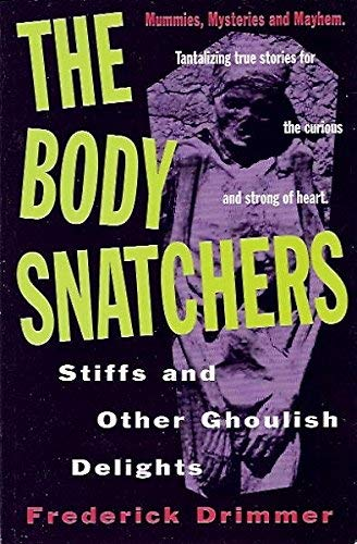 Body Snatchers: Stiffs and Other Ghoulish Delights: Drimmer, Frederick