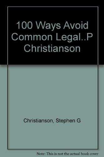 100 Ways to Avoid Common Legal Pitfalls Without a Lawyer: Christianson, Stephen G.