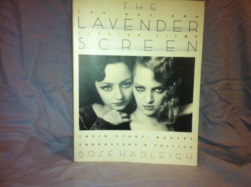 The Lavender Screen: The Gay and Lesbian Films: Their Stars, Makers, Characters, and Critics (A ...