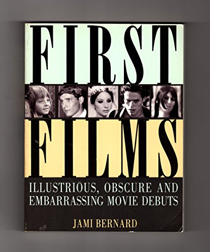 9780806514024: First Films: Illustrious, Obscure and Embarrassing Movie Debuts