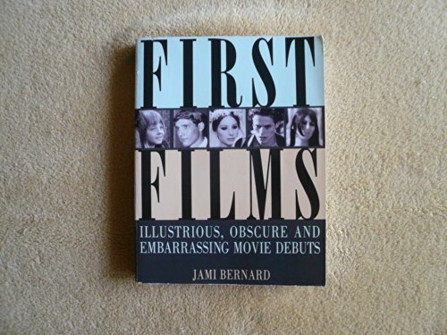 9780806514024: First Films: Illustrious, Obscure, and Embarrassing Movie Debuts