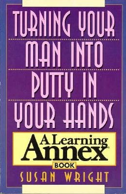9780806514550: Turning Your Man into Putty in Your Hands: A Learning Annex Book