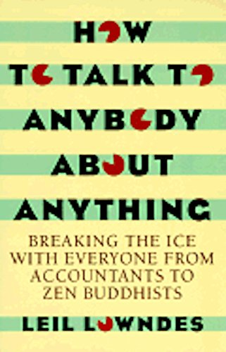 How to Talk to Anybody About Anything: Breaking the Ice With Everyone from Accountants to Zen Bud...