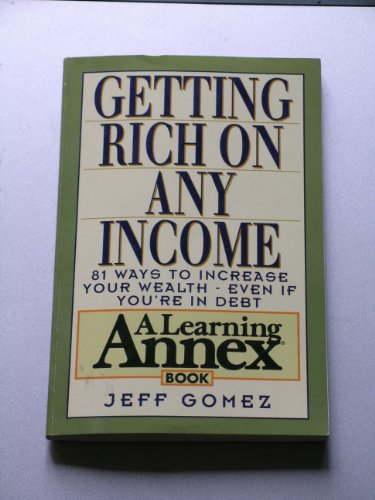 9780806515199: Getting Rich on Any Income: 81 Ways to Increase Your Wealth-Even If You're in Debt