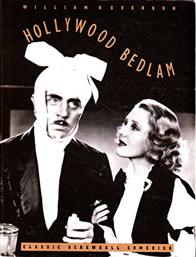 Hollywood Bedlam : Classic Screwball Comedies: Everson, William K.