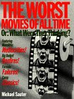 The Worst Movies of All Time: Or : What Were They Thinking?: Sauter, Michael