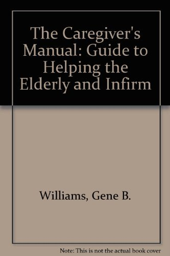 9780806515977: The Caregiver's Manual: A Guide to Helping the Elderly and Infirm