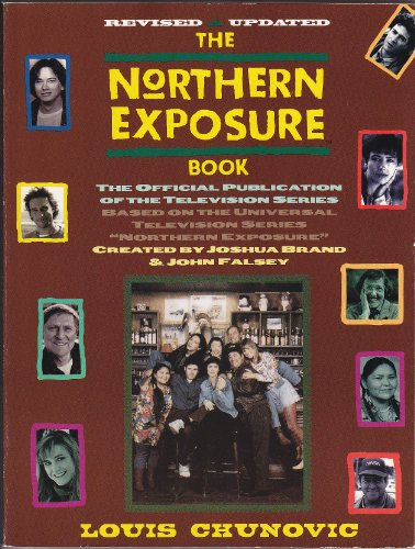 The Northern Exposure Book: The Official Publication of the Television Series: Chunovic, Louis