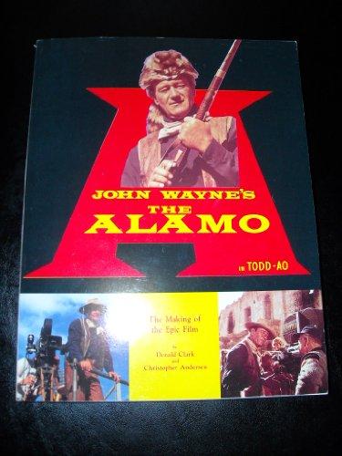 John Wayne's the Alamo: The Making of the Epic Film: Clark, Donald; Andersen, Christopher P.
