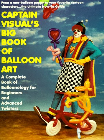 9780806516417: Captain Visual's Big Book of Balloon Art!: A Complete Book of Balloonology for Beginners and Advanced Twisters