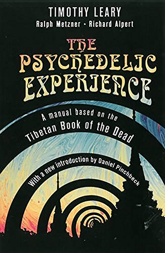 The Psychedelic Experience: A Manual Based on: Leary, Timothy;Metzner, Ralph;Alpert,