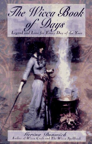 The Wicca Book Of Days: Legend and Lore for Every Day of the Year (Library of the Mystic Arts) (9780806516851) by Dunwich, Gerina