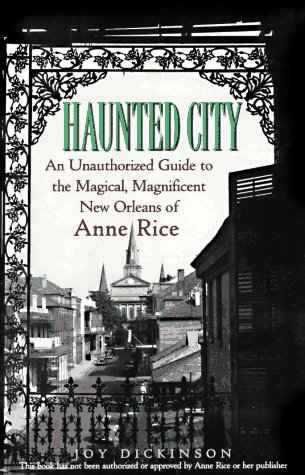 9780806516967: Haunted City: An Unauthorized Guide to the Magical, Magnificent New Orleans of Anne Rice