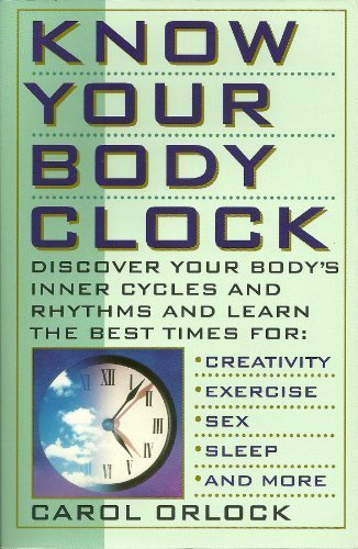 9780806517032: Know Your Body Clock: Discover Your Body's Inner Cycles and Rhythms and Learn the Best Times for Creativity, Exercise, Sex, Sleep, and More
