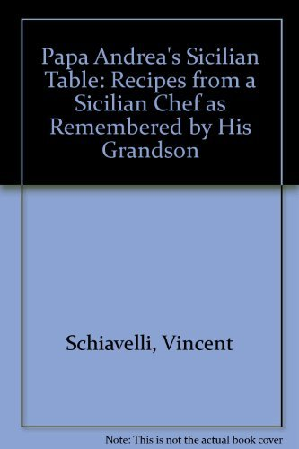 Papa Andrea's Sicilian Table: Recipes from a Sicilian Chef As Remembered by His Grandson (0806517093) by Schiavelli, Vincent