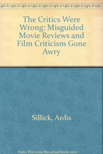 The Critics Were Wrong: Misguided Movie Reviews and Film Criticism Gone Awry (0806517220) by Ardis Sillick; Michael McCormick