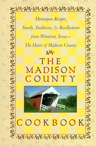 The Madison County Cookbook: Homespun Recipes, Family Traditions, & Recollections from Winterset,...