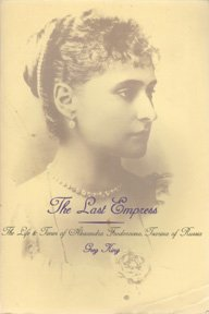 9780806517612: The Last Empress: The Life and Times of Alexandra Feodorovna, Empress of Russia