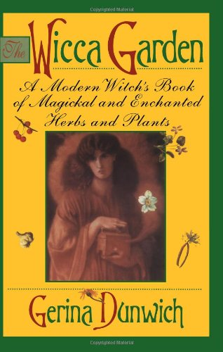 9780806517773: The Wicca Garden: A Modern Witch's Book of Magickal and Enchanted Herbs and Plants