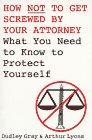 Beispielbild für How Not to Get Screwed by Your Attorney : What You Need to Know to Protect Yourself zum Verkauf von Better World Books