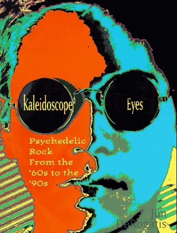 9780806517889: Kaleidoscope Eyes: Psychedelic Rock from the '60s to the '90s (Citadel Underground Series)