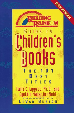Reading Rainbow Guide to Children's Books: The 101 Best Titles: Liggett, Twila C., Benfield, ...